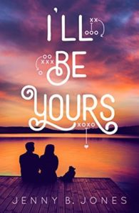 I'll Be Yours by Jenny B. Jones