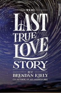 Waiting On Wednesday: The Last True Love Story by Brendan Kiely