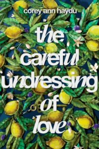 Waiting on Wednesday: The Careful Undressing of Love by Corey Ann Haydu