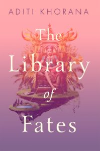 Library of Fates by Aditi Khorana – Blog Tour