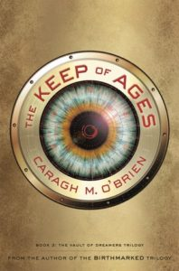 The Keep of Ages (The Vault of Dreamers, #3) by Caragh M. O'Brien