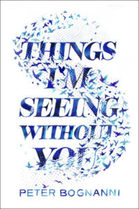 Blog Tour: Things I'm Seeing Without You by Peter Bognanni