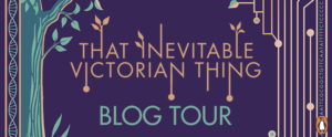 Blog Tour: That Inevitable Victorian Thing by E.K. Johnston