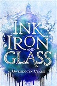 Waiting on Wednesday: Ink, Iron & Glass by Gwendolyn Clare