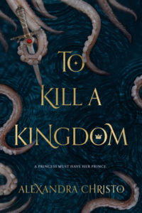 Waiting on Wednesday: To Kill A Kingdom by Alexandra Christo
