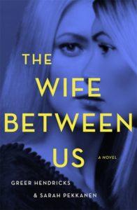The Wife Between Us by Greer Hendricks and Sarah Pekkanen