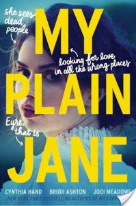 My Plain Jane (The Lady Janies #2) by Cynthia Hand, Jodi Meadows, and Brodi Ashton