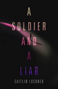Waiting on Wednesday: A Soldier and A Liar by Caitlin Lochner