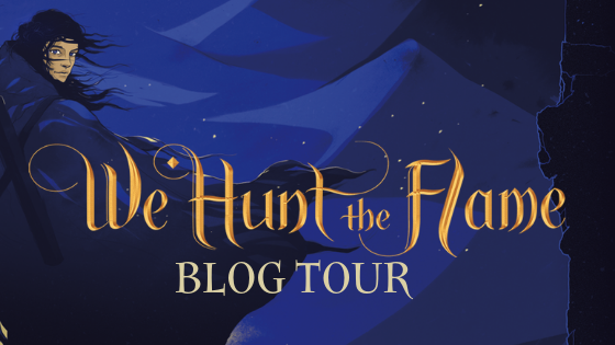 We Hunt The Flame Blog Tour