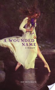 Flashback Friday: A Wounded Name by Dot Hutchison