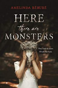 Here There Are Monsters by Amelinda Berube