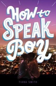 Waiting on Wednesday: How To Speak Boy by Tiana Smith