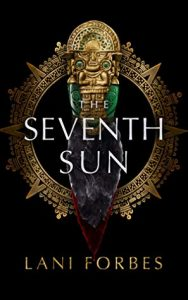 Waiting on Wednesday: The Seventh Sun by Lani Forbes