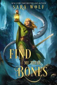 Find Me Their Bones (Bring Me Their Hearts #2) by Sara Wolf