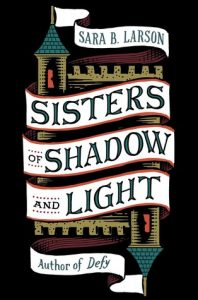 Sisters of Shadow and Light by Sara B. Larson