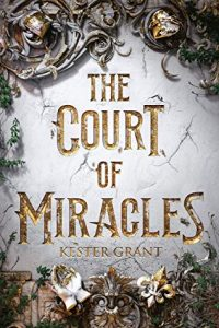 Waiting on Wednesday – The Court of Miracles by Kester Grant