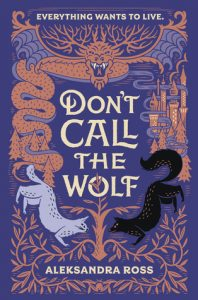 Waiting on Wednesday: Don't Call the Wolf by Aleksandra Ross